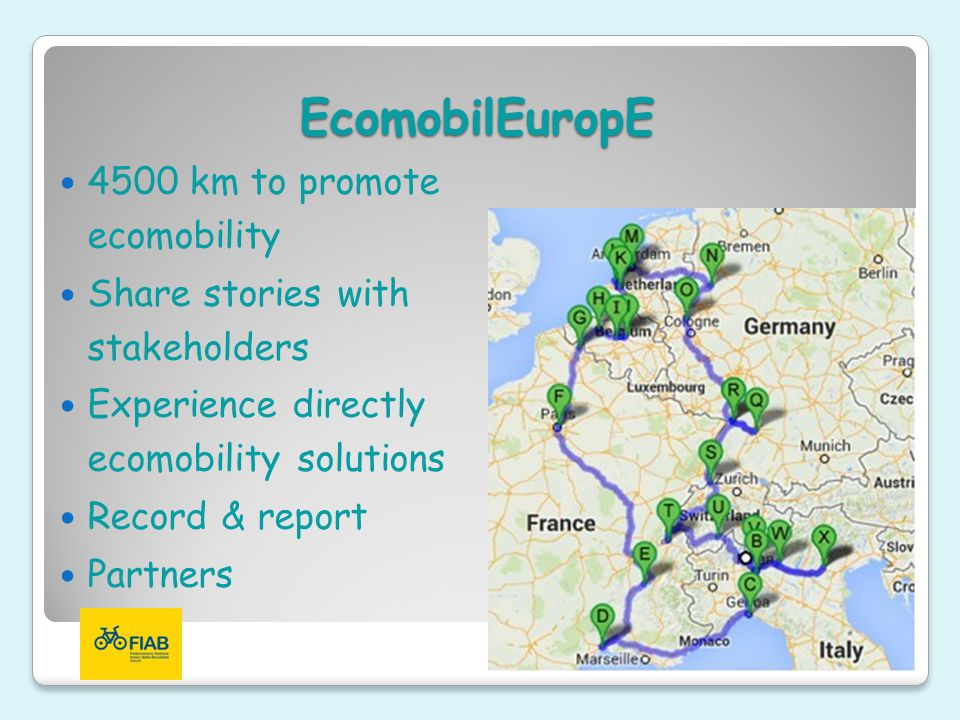 EcomobilEuropE 4500 km to promote ecomobility Share stories with stakeholders Experience directly ecomobility solutions Record & report Partners