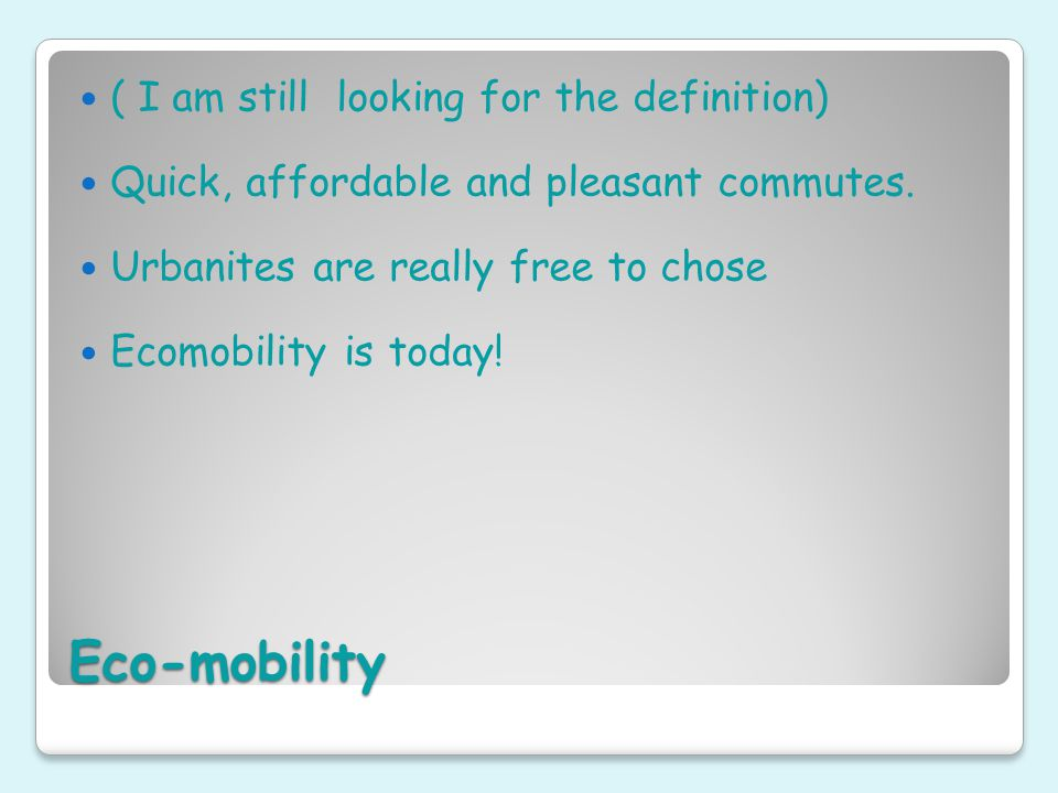 Eco-mobility ( I am still looking for the definition) Quick, affordable and pleasant commutes.