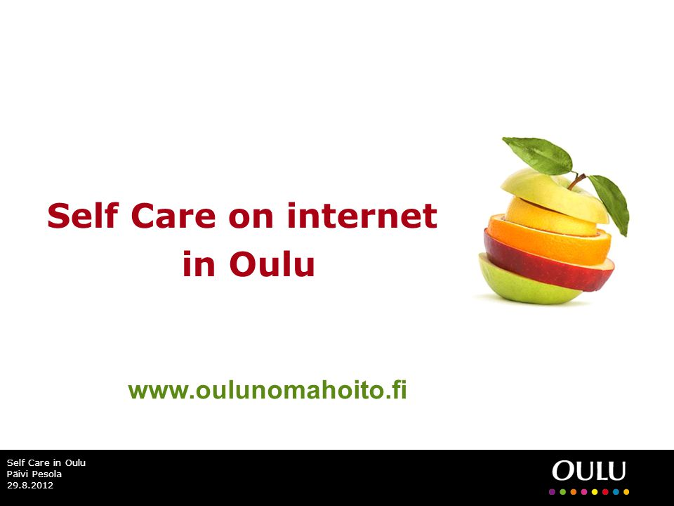 Self Care on internet in Oulu Self Care in Oulu Päivi Pesola 29.8.2012 www.oulunomahoito.fi