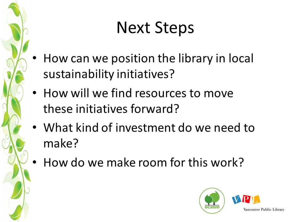 Next Steps How can we position the library in local sustainability initiatives.