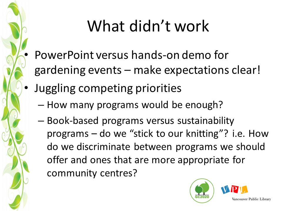 What didn't work PowerPoint versus hands-on demo for gardening events – make expectations clear.