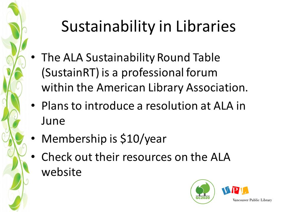 Sustainability in Libraries The ALA Sustainability Round Table (SustainRT) is a professional forum within the American Library Association.