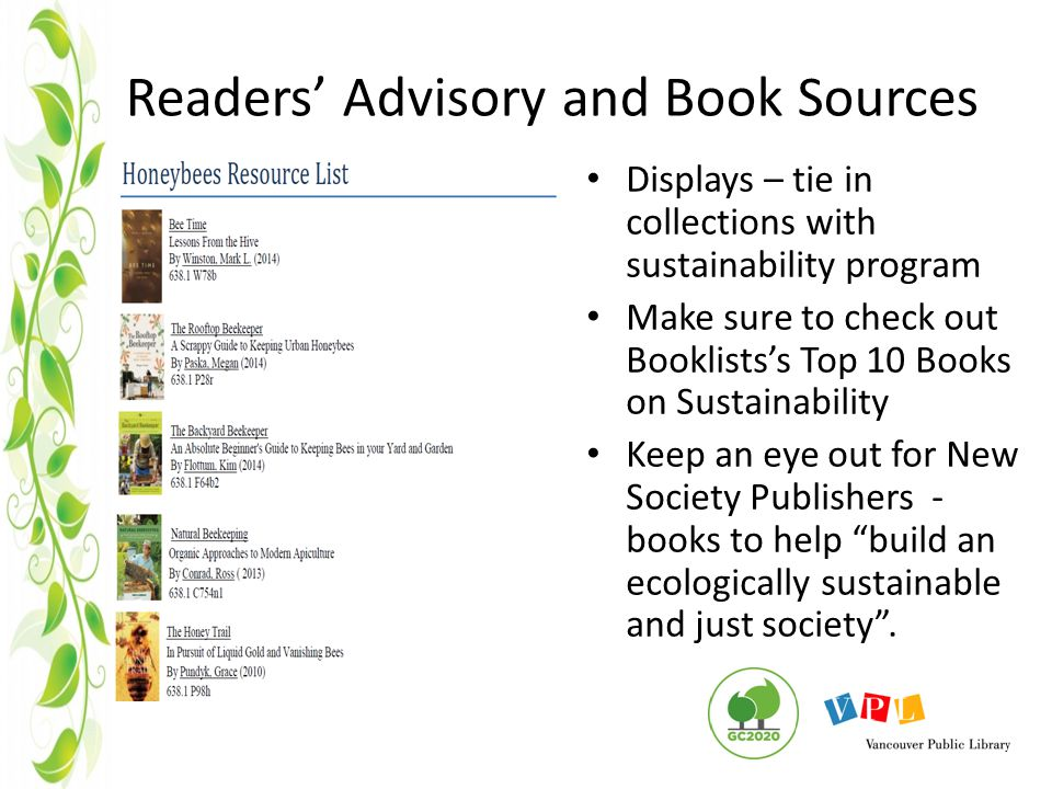 Readers' Advisory and Book Sources Displays – tie in collections with sustainability program Make sure to check out Booklists's Top 10 Books on Sustainability Keep an eye out for New Society Publishers - books to help build an ecologically sustainable and just society .