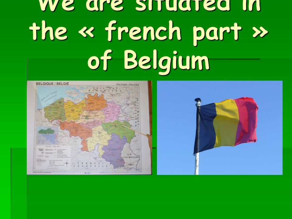 We are situated in the « french part » of Belgium