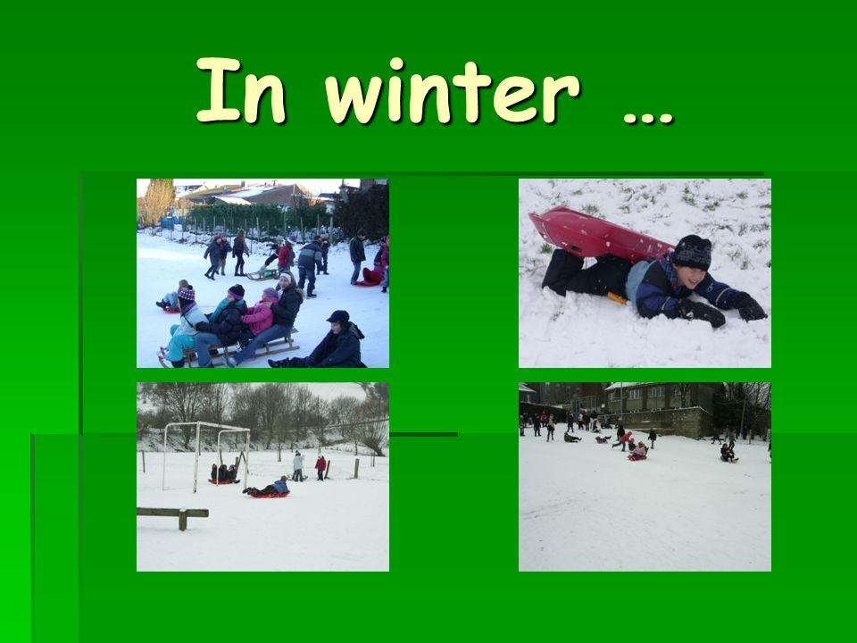 In winter …