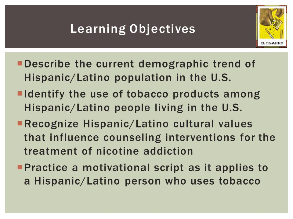  Describe the current demographic trend of Hispanic/Latino population in the U.S.  Identify the use of tobacco products among Hispanic/Latino people