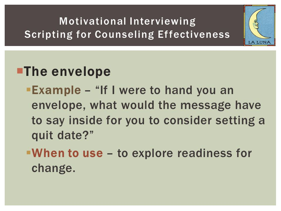 " The envelope  Example – ""If I were to hand you an envelope, what would the message have to say inside for you to consider setting a quit date?""  W"