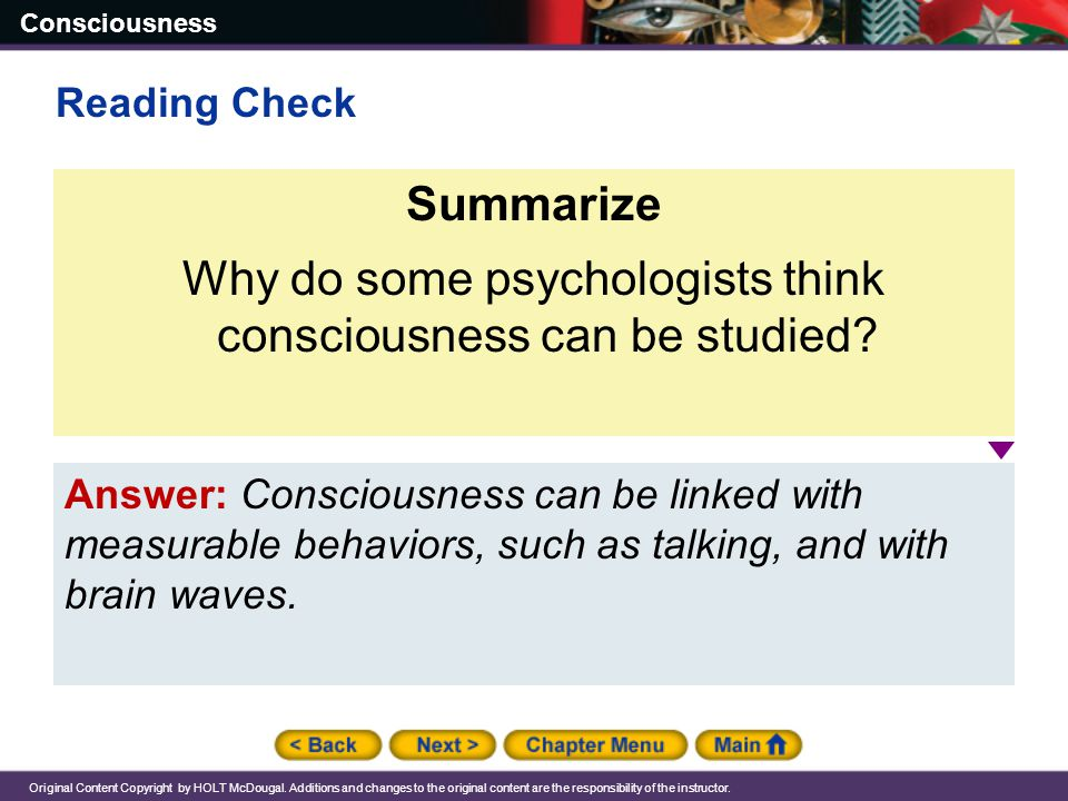 Consciousness Original Content Copyright by HOLT McDougal. Additions and changes to the original content are the responsibility of the instructor. Ans