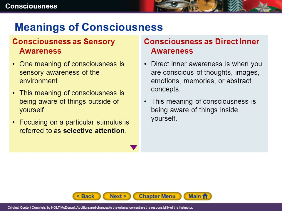 Consciousness Original Content Copyright by HOLT McDougal. Additions and changes to the original content are the responsibility of the instructor. Con