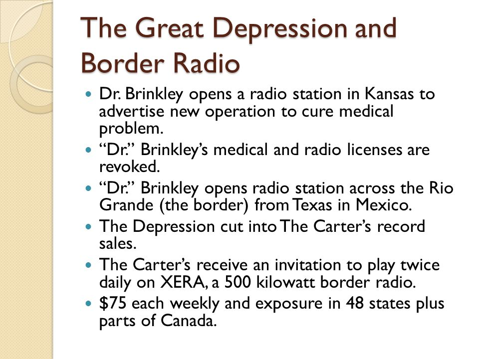 "The Great Depression and Border Radio Dr. Brinkley opens a radio station in Kansas to advertise new operation to cure medical problem. ""Dr."" Brinkley'"