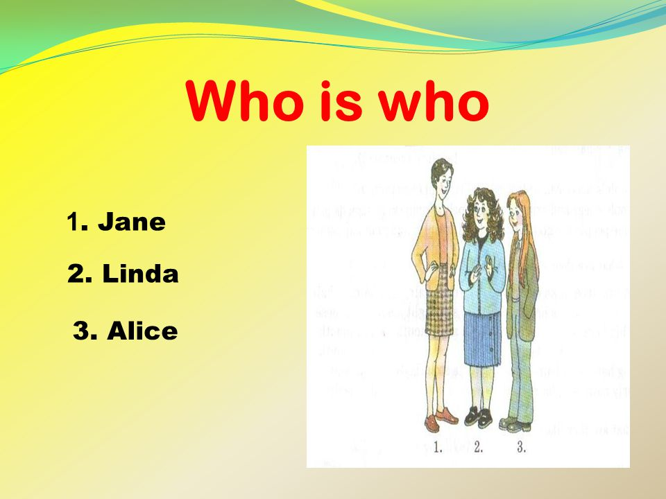Who is who 1. Jane 2. Linda 3. Alice