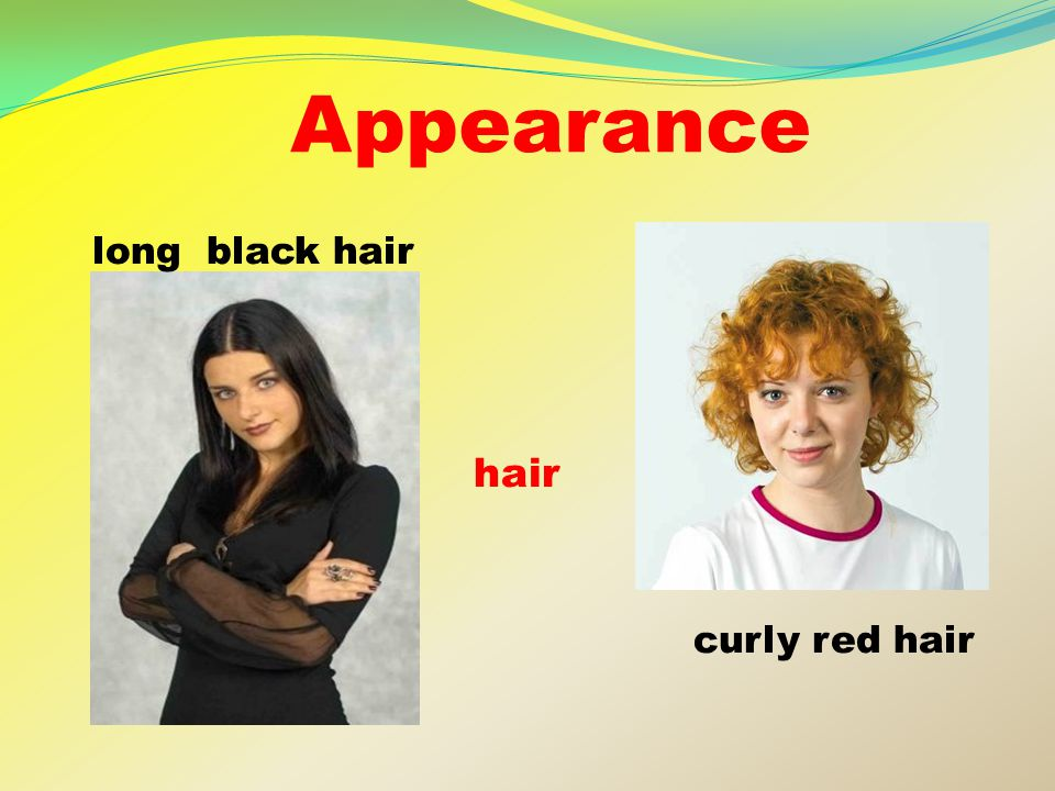 Appearance long black hair hair curly red hair