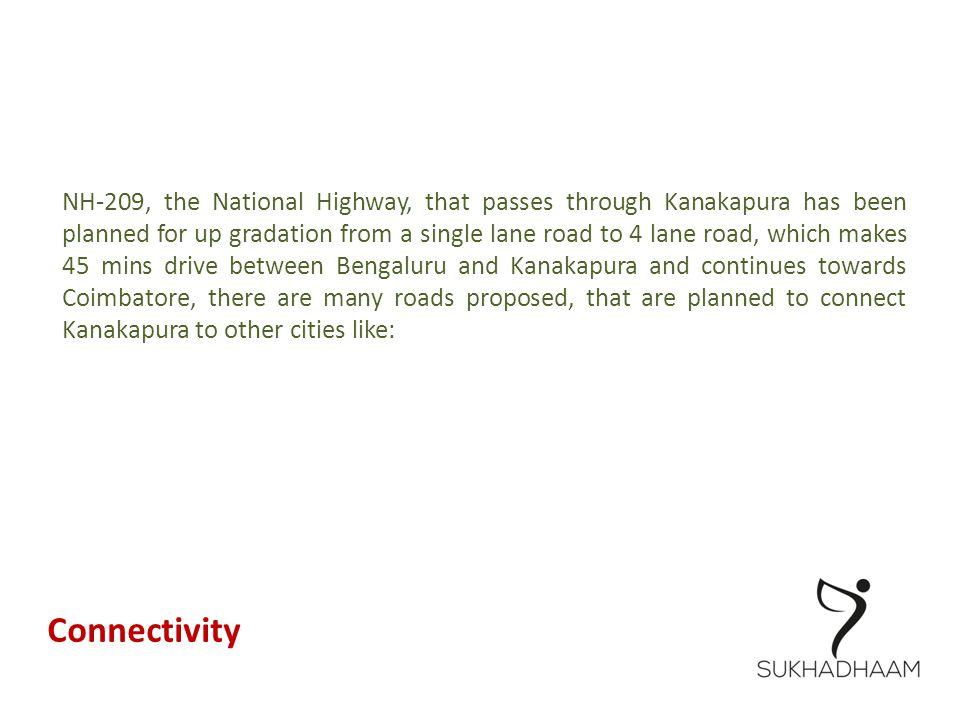  STRR (Satellite Town Ring Road) – 284 kms, 8 lane which connects Kanakapura – Anekal - Hoskote – International airport – Doddaballapur - Dobbaspet – Solur – Magadi – Ramanagara.