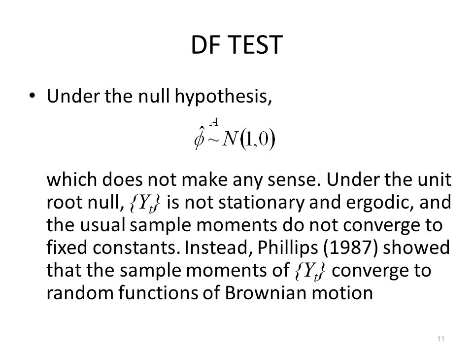 DF TEST Under the null hypothesis, which does not make any sense. Under the unit root null, {Y t } is not stationary and ergodic, and the usual sample