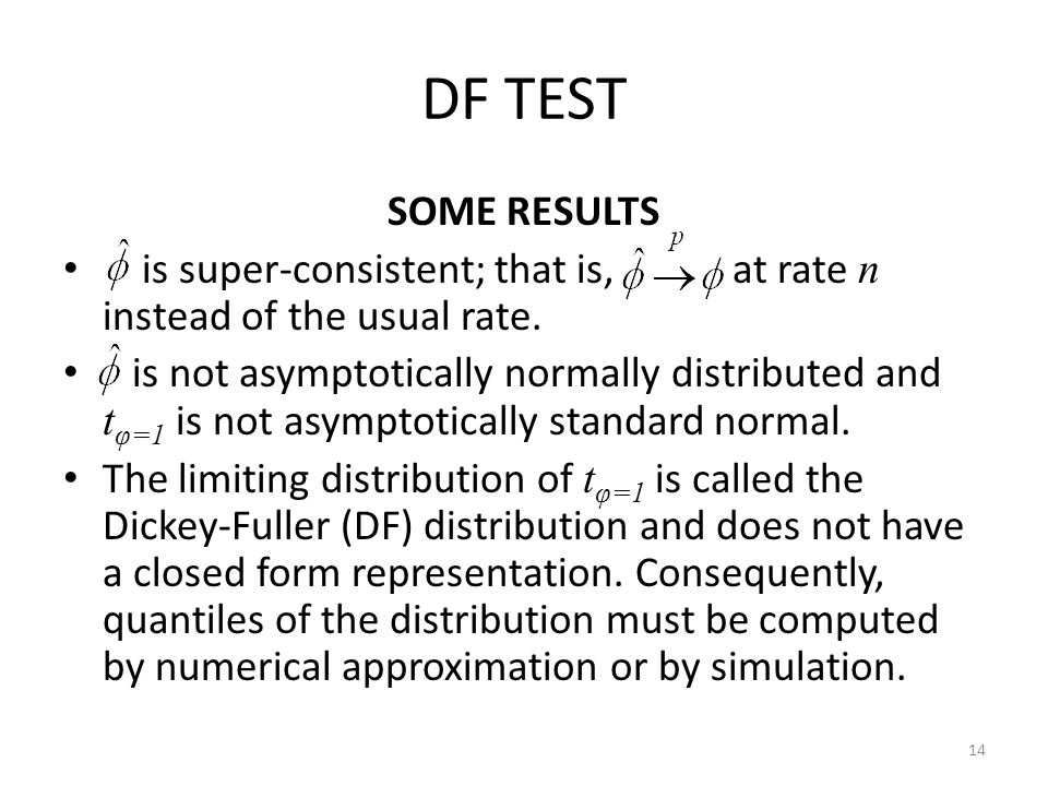 DF TEST SOME RESULTS is super-consistent; that is, at rate n instead of the usual rate. is not asymptotically normally distributed and t φ=1 is not as