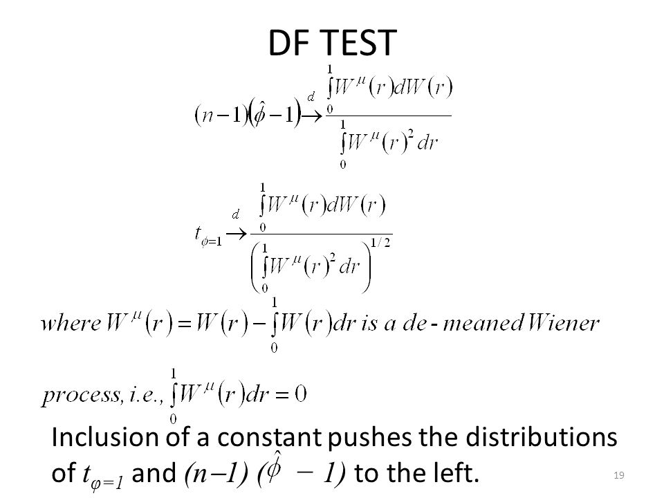 DF TEST 19 Inclusion of a constant pushes the distributions of t φ=1 and (n  1) ( − 1) to the left.
