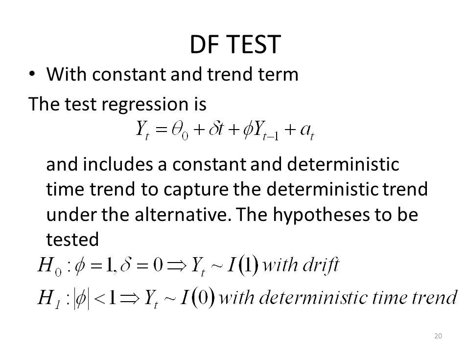 DF TEST With constant and trend term The test regression is and includes a constant and deterministic time trend to capture the deterministic trend un