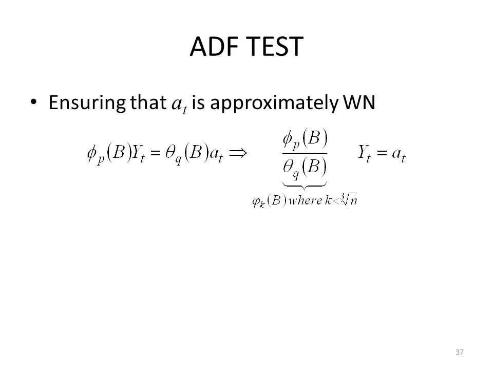 ADF TEST Ensuring that a t is approximately WN 37