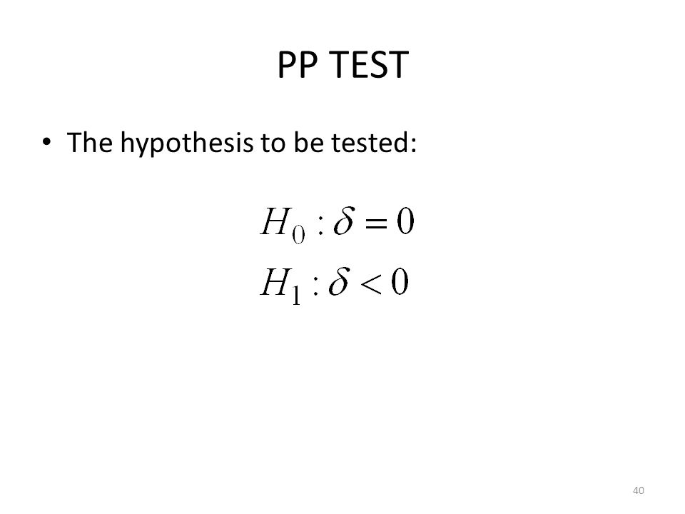 PP TEST The hypothesis to be tested: 40