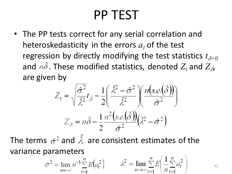 PP TEST The PP tests correct for any serial correlation and heteroskedasticity in the errors a t of the test regression by directly modifying the test