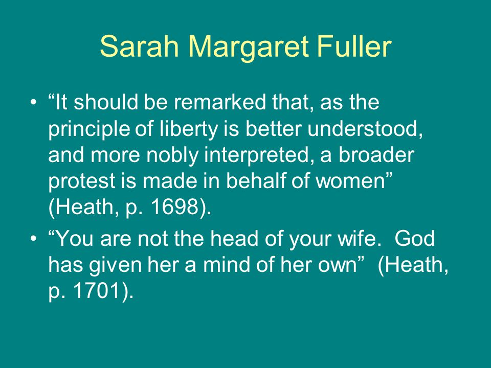 Sarah Margaret Fuller Mankind is ripe for this, when inward and outward freedom for Woman as much as for Man shall be acknowledged a right, not yielded as a concession (Heath, p.