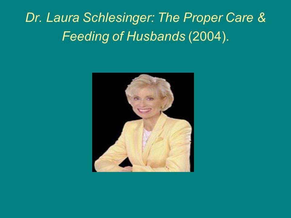 Dr. Laura Schlesinger: The Proper Care & Feeding of Husbands (2004).