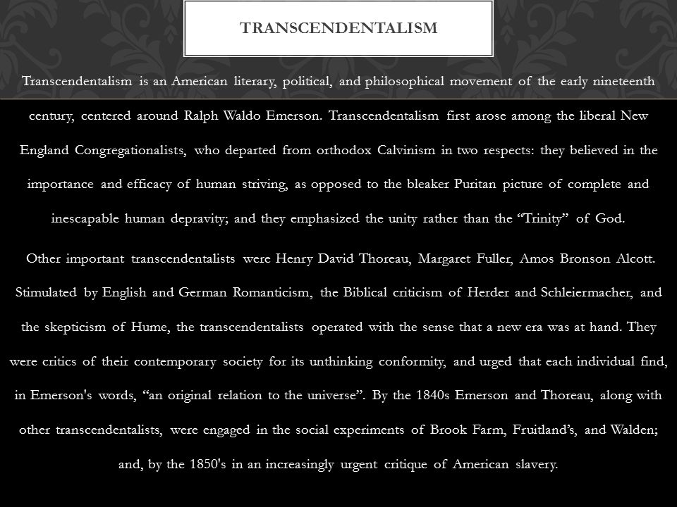 Transcendentalism is an American literary, political, and philosophical movement of the early nineteenth century, centered around Ralph Waldo Emerson.