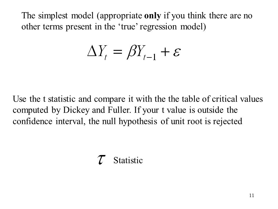 11 The simplest model (appropriate only if you think there are no other terms present in the 'true' regression model) Use the t statistic and compare