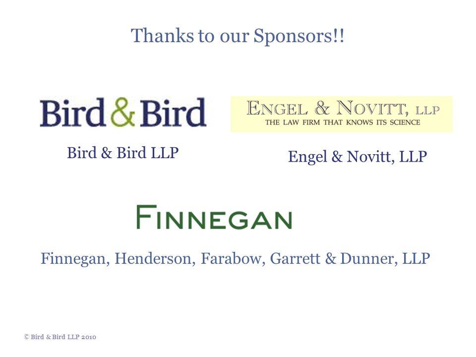 © Bird & Bird LLP 2010 Thanks to our Sponsors!! Bird & Bird LLP Engel & Novitt, LLP Finnegan, Henderson, Farabow, Garrett & Dunner, LLP