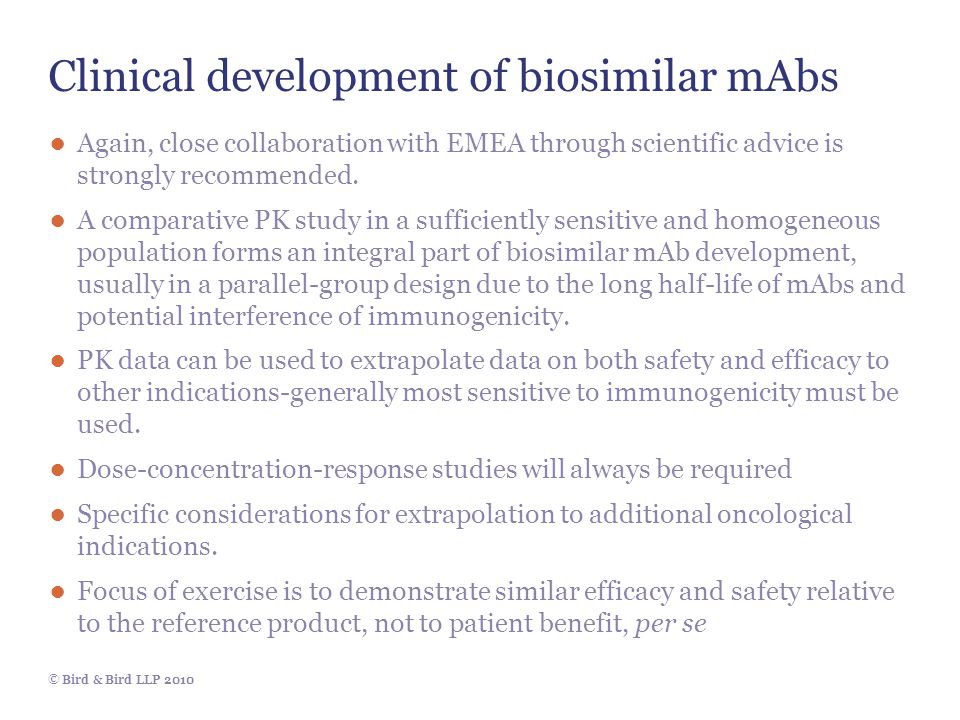 © Bird & Bird LLP 2010 Clinical development of biosimilar mAbs ● Again, close collaboration with EMEA through scientific advice is strongly recommende