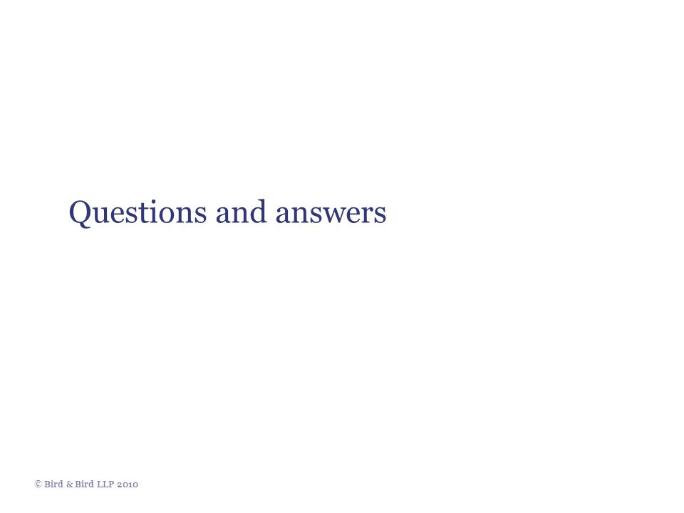 © Bird & Bird LLP 2010 Questions and answers