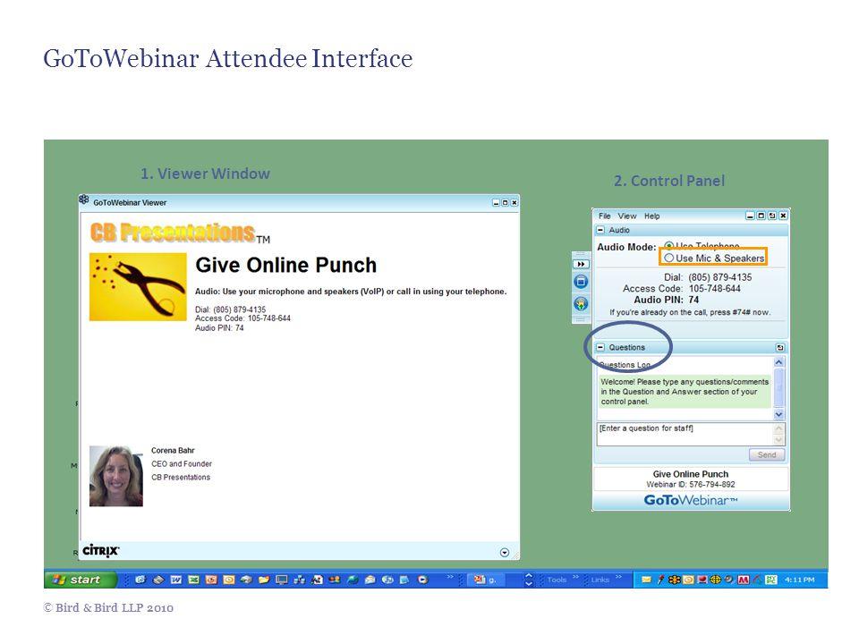 © Bird & Bird LLP 2010 GoToWebinar Attendee Interface 1. Viewer Window 2. Control Panel