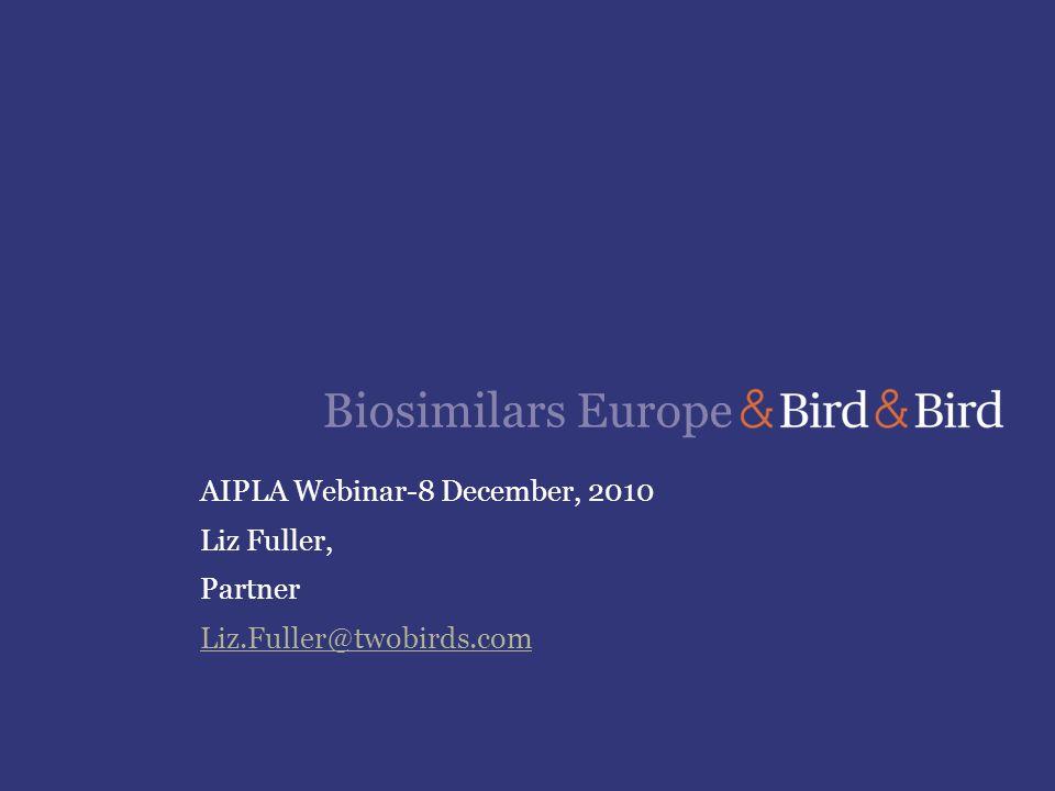 Biosimilars Europe AIPLA Webinar-8 December, 2010 Liz Fuller, Partner Liz.Fuller@twobirds.com