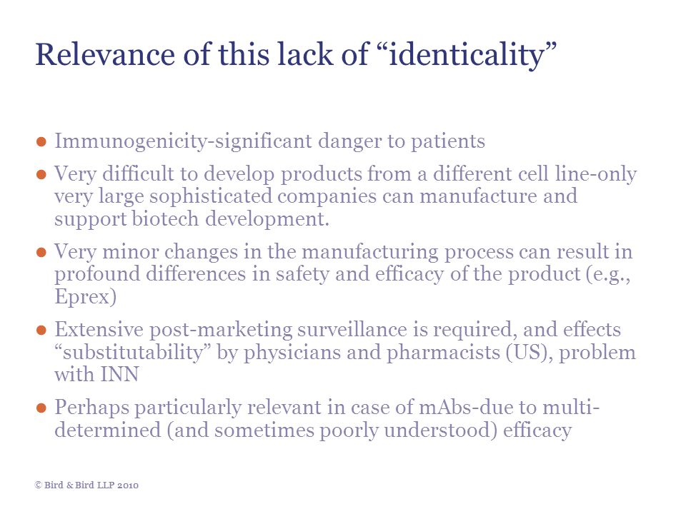 """© Bird & Bird LLP 2010 Relevance of this lack of """"identicality"""" ● Immunogenicity-significant danger to patients ● Very difficult to develop products f"""
