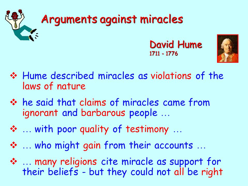 David Hume 1711 - 1776  Hume described miracles as violations of the laws of nature  he said that claims of miracles came from ignorant and barbarou