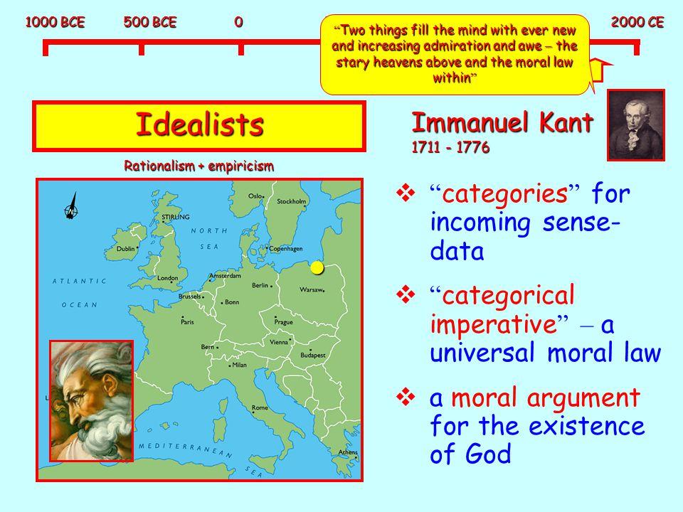 "1000 BCE 500 BCE 0 500 CE 1000 CE 1500 CE 2000 CE Idealists Immanuel Kant 1711 - 1776  "" categories "" for incoming sense- data  "" categorical impera"
