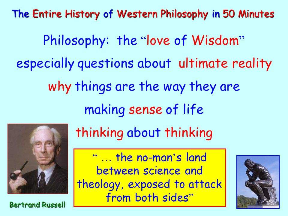 """The Entire History of Western Philosophy in 50 Minutes Philosophy: the """" love of Wisdom """" especially questions about ultimate reality why things are t"""