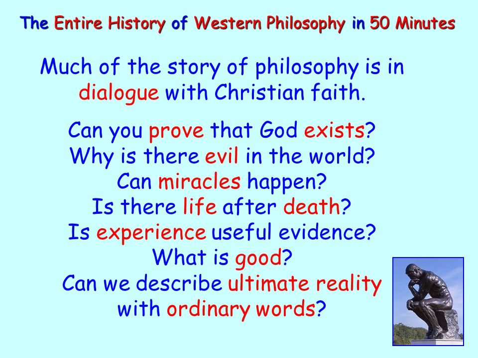 The Entire History of Western Philosophy in 50 Minutes Much of the story of philosophy is in dialogue with Christian faith.