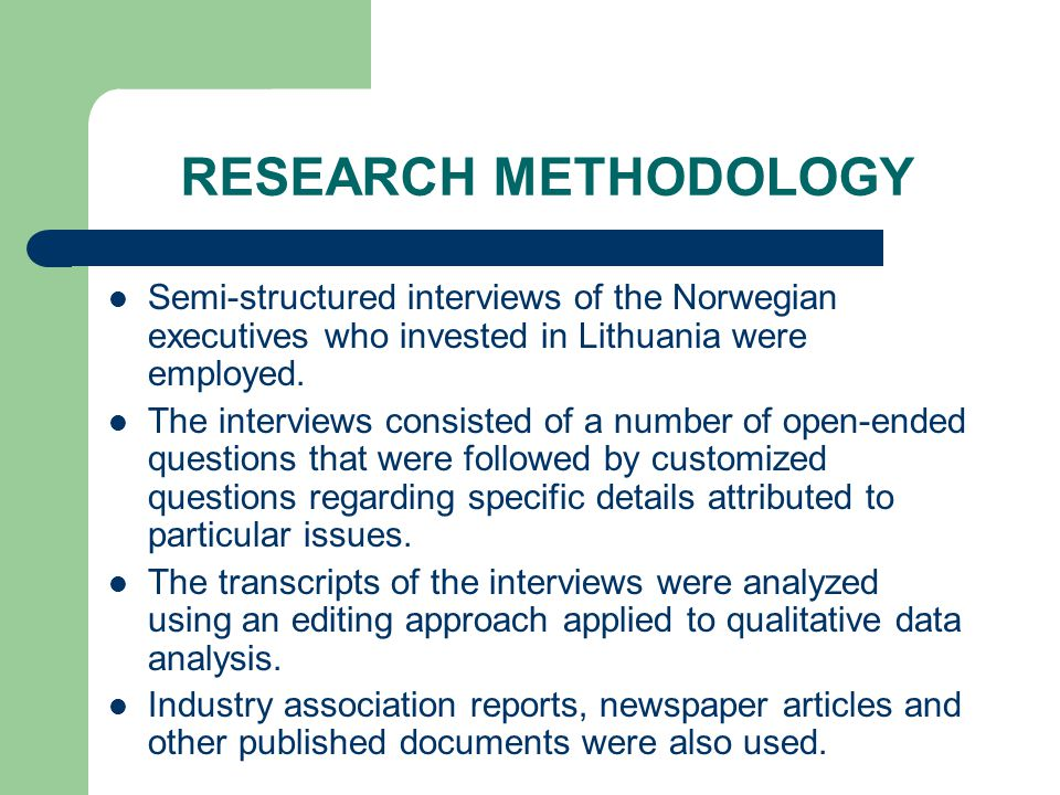 RESEARCH METHODOLOGY Semi-structured interviews of the Norwegian executives who invested in Lithuania were employed.