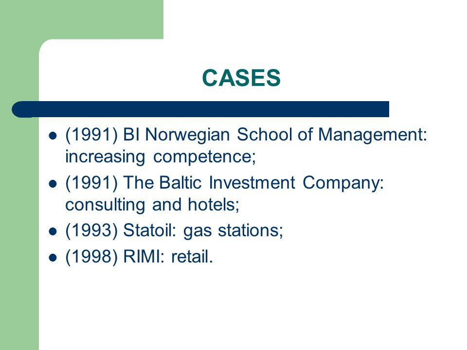 CASES (1991) BI Norwegian School of Management: increasing competence; (1991) The Baltic Investment Company: consulting and hotels; (1993) Statoil: gas stations; (1998) RIMI: retail.