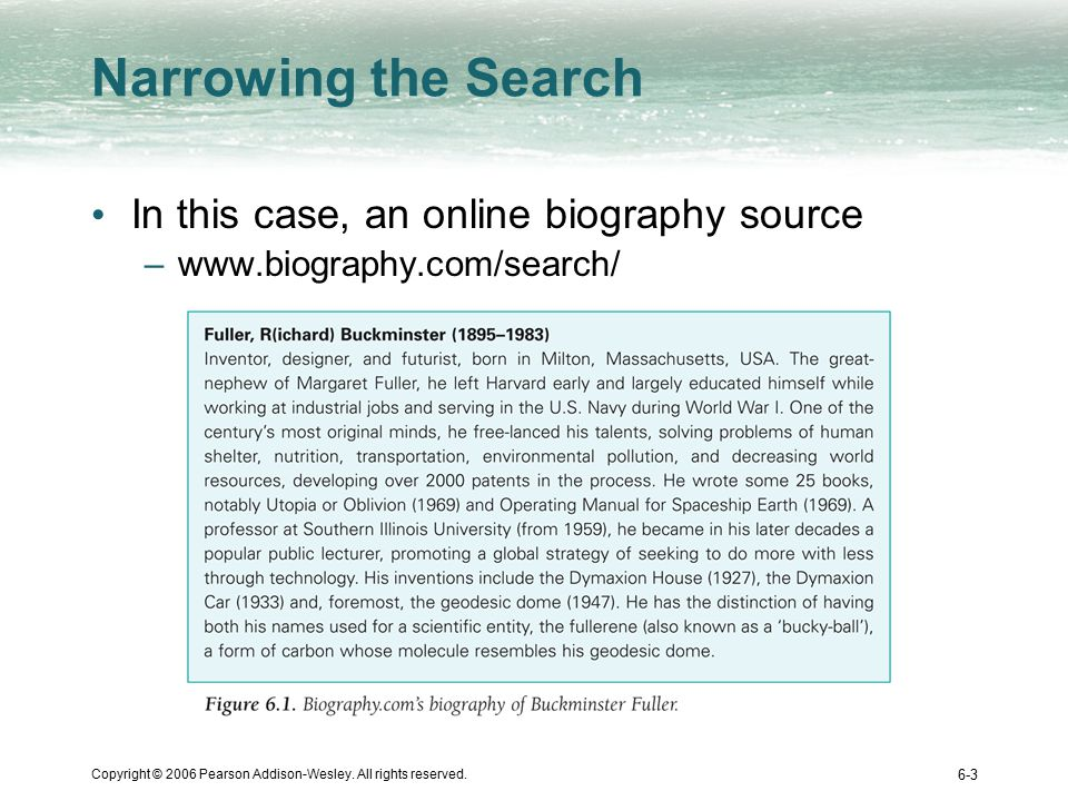 Copyright © 2006 Pearson Addison-Wesley. All rights reserved. 6-3 Narrowing the Search In this case, an online biography source –www.biography.com/sea