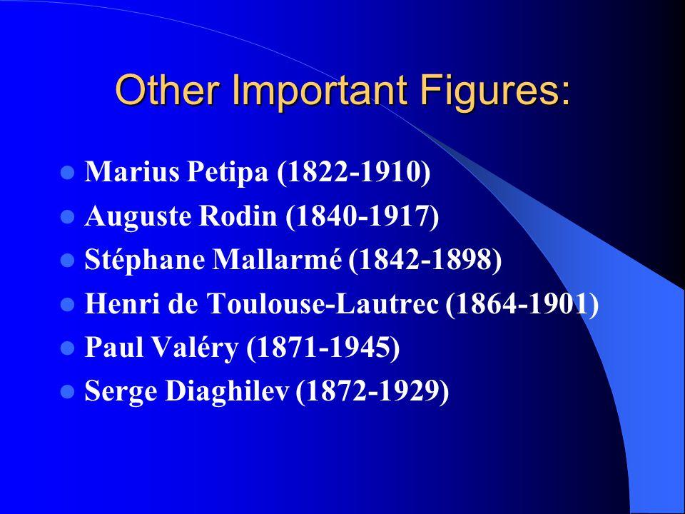 Other Important Figures: Marius Petipa (1822-1910) Auguste Rodin (1840-1917) Stéphane Mallarmé (1842-1898) Henri de Toulouse-Lautrec (1864-1901) Paul Valéry (1871-1945) Serge Diaghilev (1872-1929)