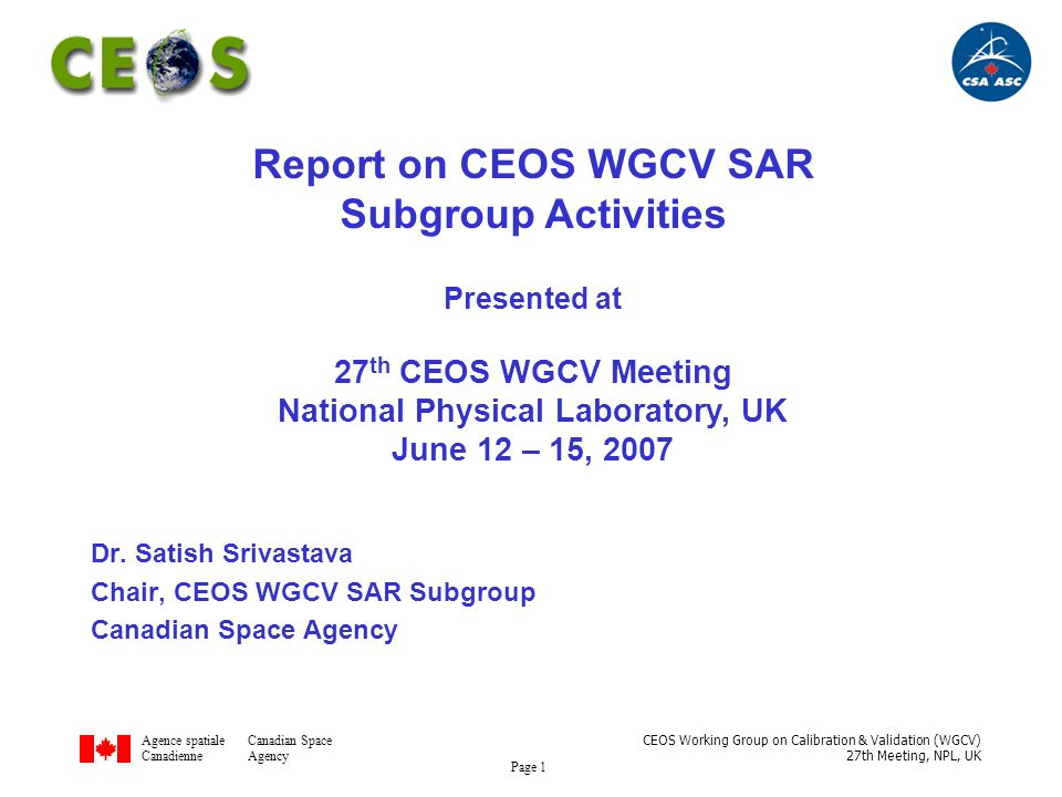 Agence spatialeCanadian Space CanadienneAgency CEOS Working Group on Calibration & Validation (WGCV) 27th Meeting, NPL, UK Page 1 Dr.