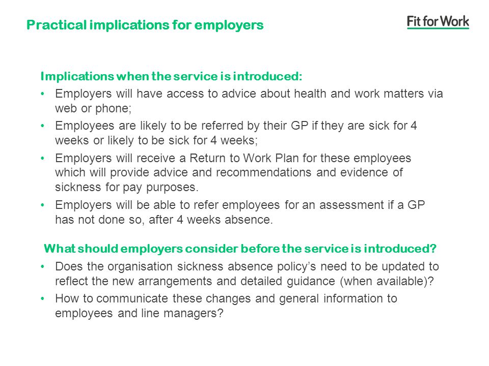 Practical implications for employers Employers will have access to advice about health and work matters via web or phone; Employees are likely to be r