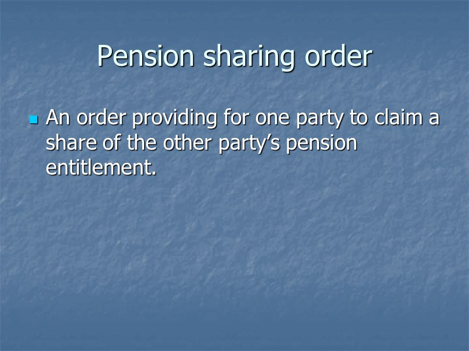 Pension sharing order An order providing for one party to claim a share of the other party's pension entitlement.
