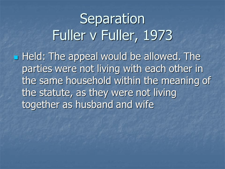 Separation Fuller v Fuller, 1973 Held: The appeal would be allowed.