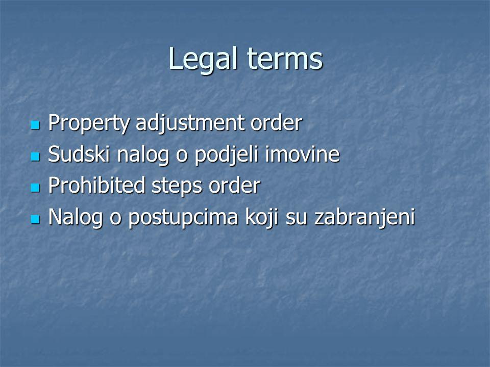 Legal terms Property adjustment order Property adjustment order Sudski nalog o podjeli imovine Sudski nalog o podjeli imovine Prohibited steps order P