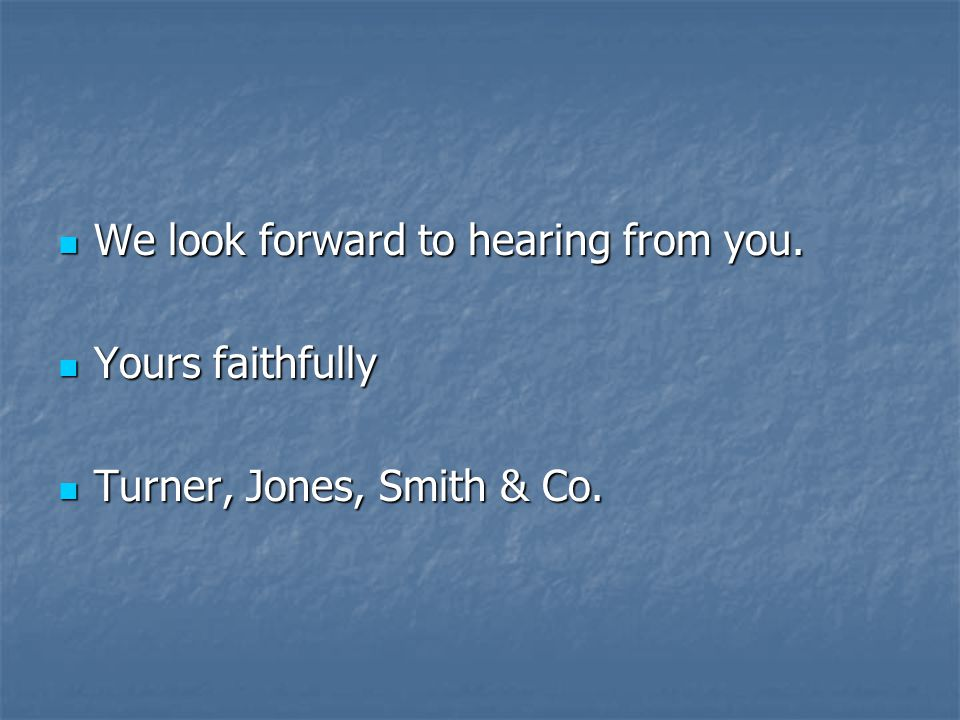 We look forward to hearing from you. We look forward to hearing from you.