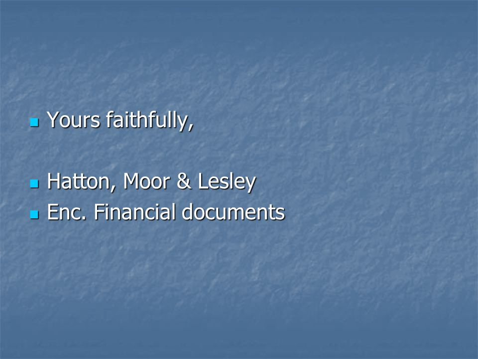 Yours faithfully, Yours faithfully, Hatton, Moor & Lesley Hatton, Moor & Lesley Enc.