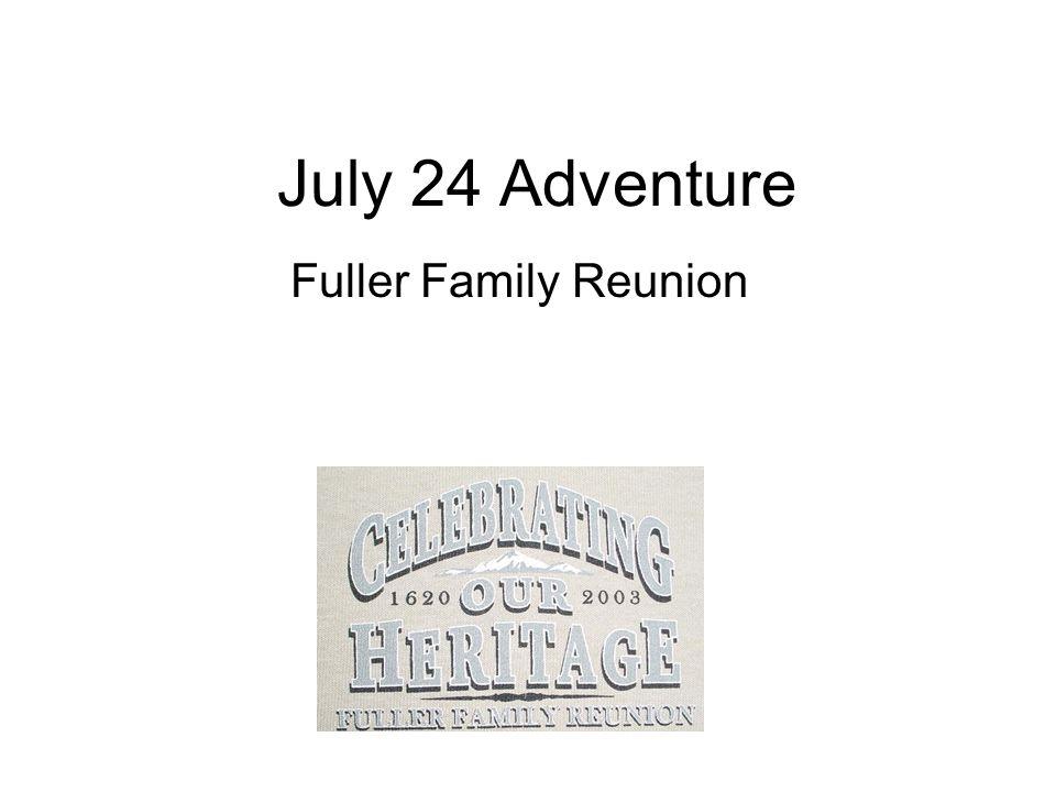 July 24 Adventure Fuller Family Reunion